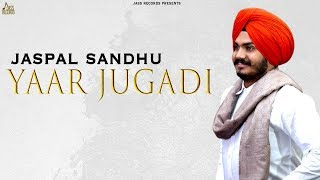 Yaar Jugadi | ( Full Song) | Jaspal Sandhu | New Punjabi Songs 2019 | Latest Punjabi Songs 2019