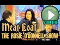 Capture de la vidéo Meat Loaf On The Rosie O'donnell Show