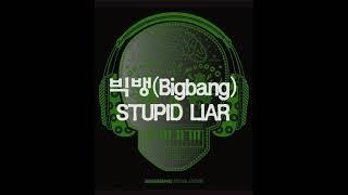 빅뱅 (BIGBANG) - STUPID LIAR INSTRUMENTAL