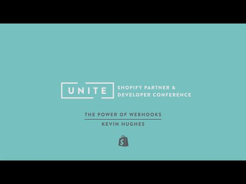 Shopify UNITE: The Power of Webhooks