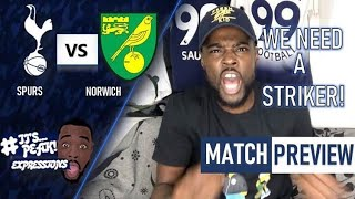 WE NEED A STRIKER NOW!, ROSE/MOURINHO BUST UP??| Tottenham vs Norwich EXPRESSIONS PREVIEW