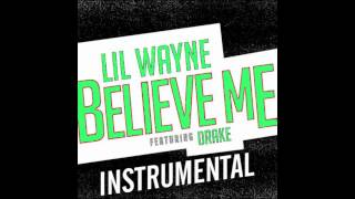 Repeat youtube video Lil Wayne - Believe Me ft. Drake (Instrumental) (BEST VERSION) *FREE DOWNLOAD*