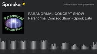 Paranormal Concept Show - Spook Eats