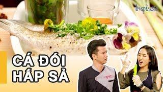 Bếp Của Soái Ca | Tập 110 | Cá Đối Hấp Sả | Game Show Giải Trí Nấu Ăn 2018