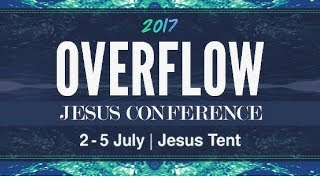 Overflow Jesus Conference 2017//July 2 morning