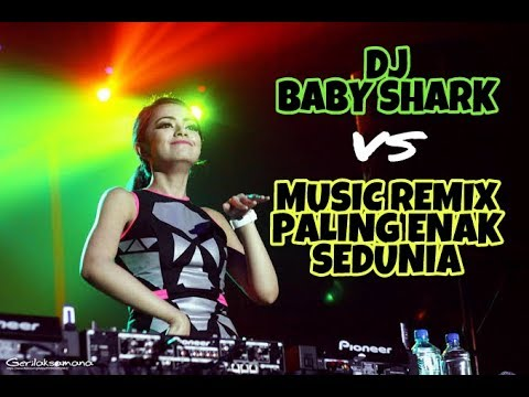 DJ BABY SHARK VS MUSIC REMIX PALING ENAK SEDUNIA