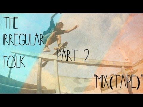The Irregular Folk. Part 2 - Mix(Tape)