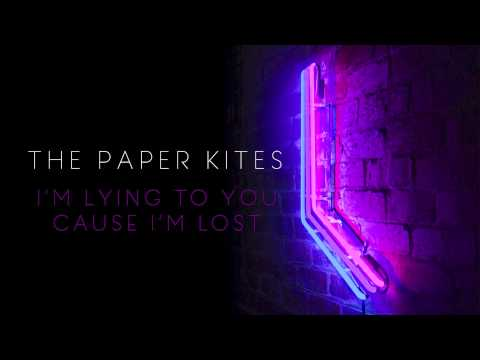 The Paper Kites - I'm Lying To You Cause I'm Lost