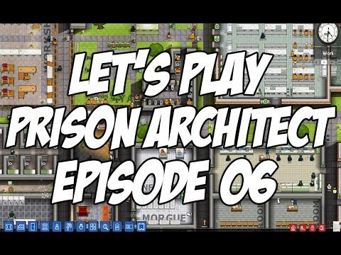 """Let's Play Prison Architect Version 2.0 - Episode 06 - """"Murdered Doctor, Cleaning Up The Damage"""""""