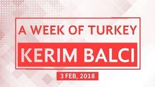 A Week of Turkey with Kerim Balci - 3 February 2018