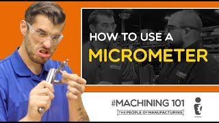 How to use a Micrometer | MACHINING 101 | Ep  108 | The People of Manufacturing