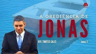 A obediência de Jonas (Jonas 3)  • Rev. Timóteo Sales