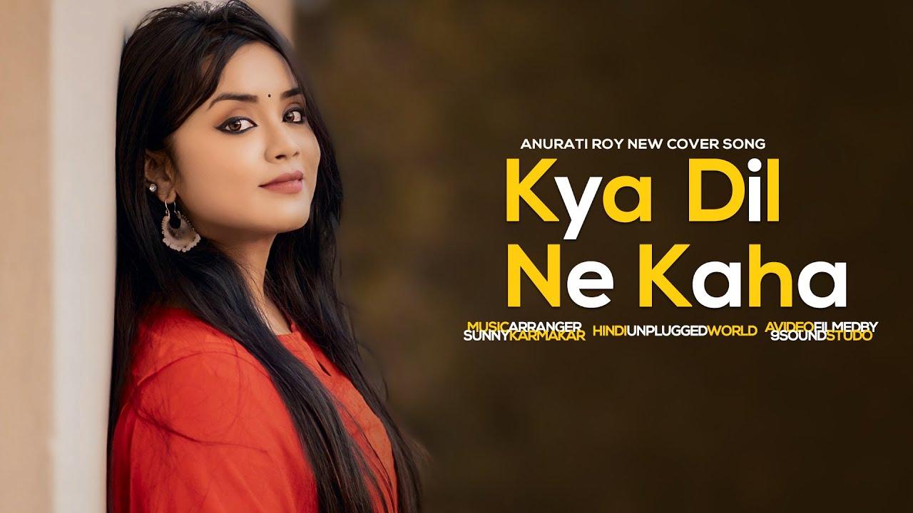 Download Kya Dil Ne Kaha : Cover | Anurati Roy | Udit Narayan & Alka Yagnik | Love Song