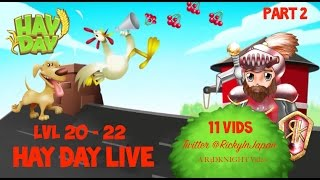 Hay Day Live - Lets Play LVL 20 to 22 - 11 Videos 1 Stream - Part 2