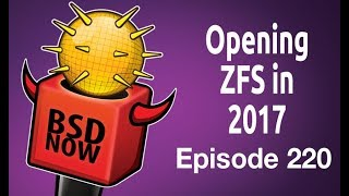 Opening ZFS in 2017 | BSD Now 220