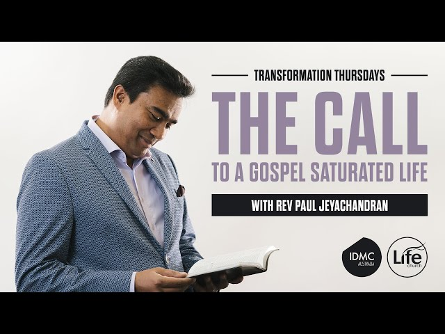 The Call to a Gospel Saturated Life | Transformation Thursdays | Rev Paul Jeyachandran