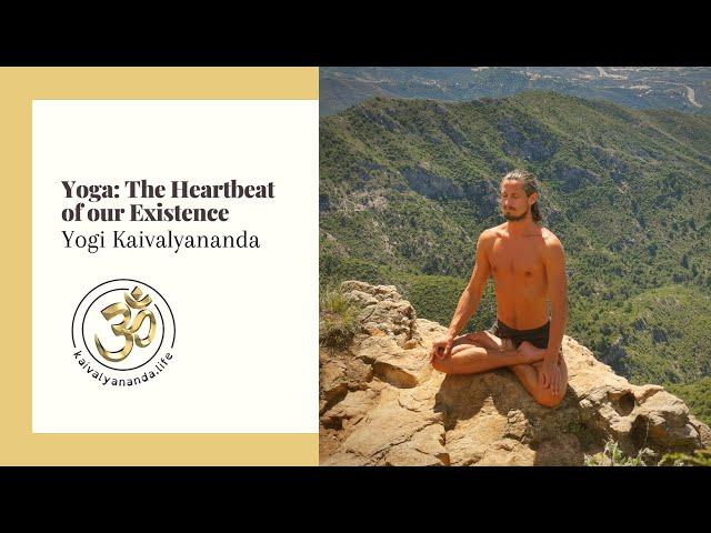 Yoga | The Heartbeat of our Existence | Yogi Kaivalyananda