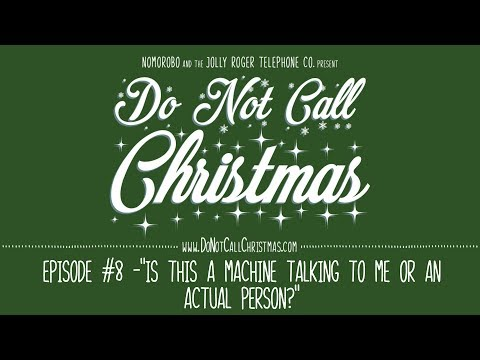 Do Not Call Christmas #8 - Is this a machine talking to me or an actual person?