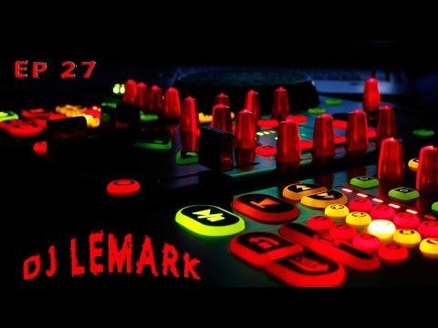 ► DJ LEMARK 2017  🔉 EP : 27  ►...