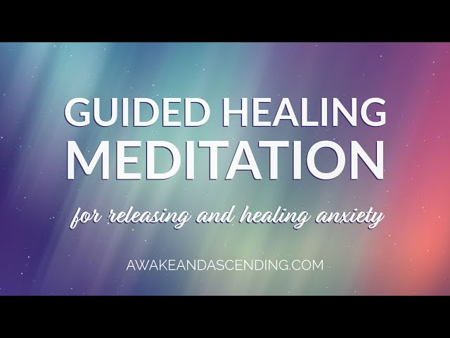 Guided Meditation for Releasing and Healing Anxiety