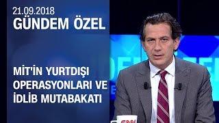 MİT'in yurtdışı operasyonları ve İdlib mutabakatı - Gündem Özel 21.09.2018 Cuma
