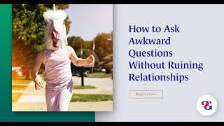 How to Ask Awkward Questions without Ruining Relationships