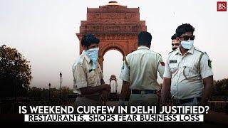 Is weekend curfew in Delhi justified? Restaurants, shops fear business loss