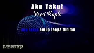 Download Karaoke Aku Takut - Versi Koplo (Tanpa Vokal)