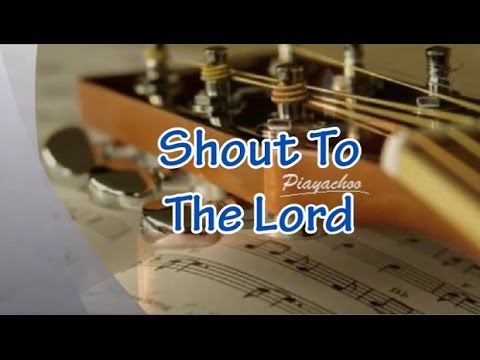 SHOUT TO THE LORD - Christian Worship Song with Chords - YouTube