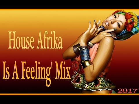 House Afrika 'Is A Feeling' Mix