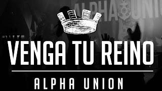 "Alpha Union - ""Venga Tu Reino"""