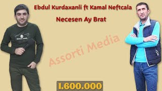 Ebdul Kurdaxanli ft Kamal Neftcala - Necesen Ay Brat 2018