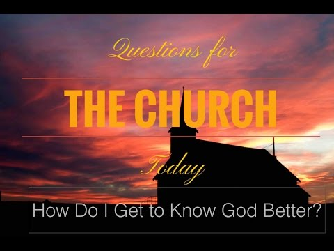 How Do I Get to Know God Better?