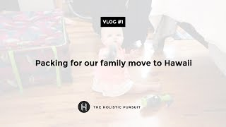 Packing for our family move to Hawaii - Vlog 1 - The Hansons - The Holistic Pursuit