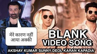Blank Video song Akshay Kumar Sunny deol Karan Kapadia, Sunny deol Reaction on Akshay Kumar in blank