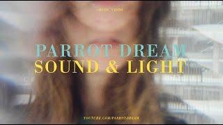 Parrot Dream - Sound & Light (Official Music Video)