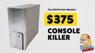 The $350 Console Killer - Introducing The Potato Masher