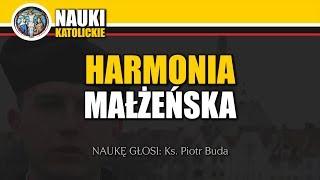 #120 Harmonia Małżeńska - Kazanie na Ślub - Ks. Piotr Buda | Nauki Katolickie #120