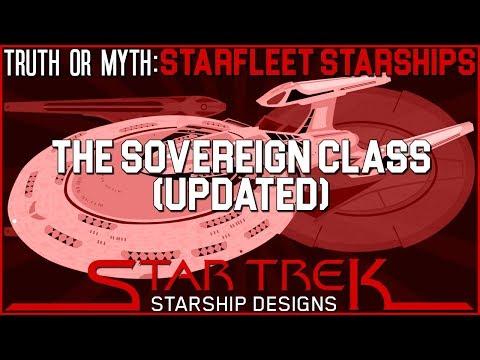 (Episode 72) Truth OR Myth? Starfleet Starships- The Sovereign Class (UPDATED)