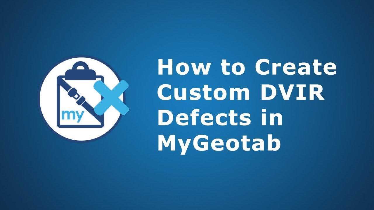 How to Create Custom DVIR Defects | MyGeotab