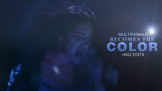 ►Multifemale | Becomes The Color (+Raz Edits)