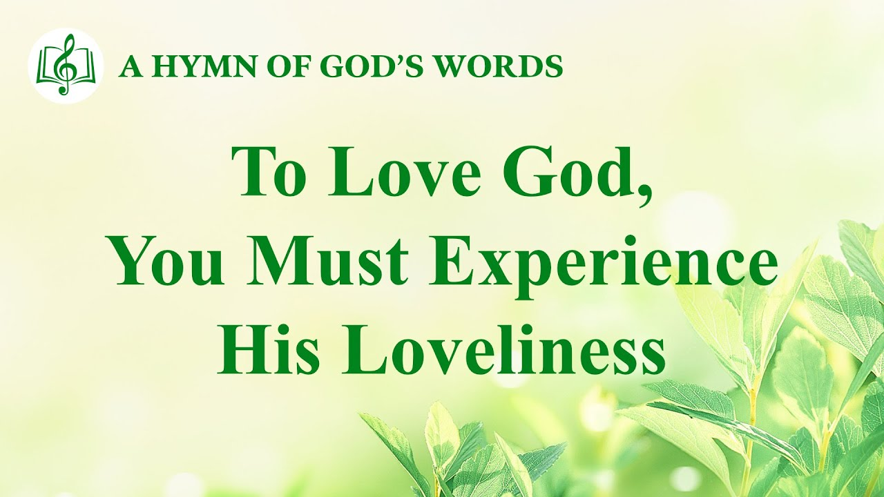 """2020 Christian Devotional Song   """"To Love God, You Must Experience His Loveliness"""""""