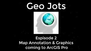 Geo Jots Episode 2 - Map Annotation & Graphics coming to ArcGIS Pro