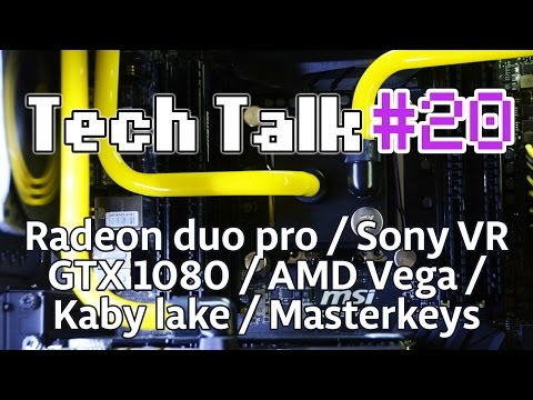 Tech Talk #20 - Radeon Pro Duo / GTX 1080 / Masterkeys Pro / Playstation VR [Live]