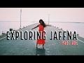 EXPLORING JAFFNA (PART ONE)   SRI LANKA   Long Weekend VLOG #05