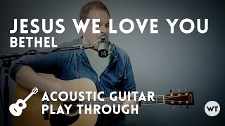 Jesus We Love You - Bethel Music - Acoustic guitar play through with chords