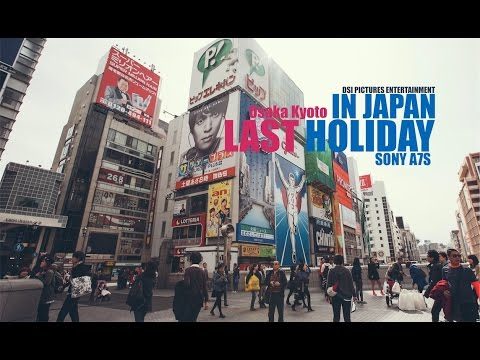Last Holiday in Osaka Japan (Shot it with Sony A7S)