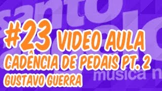 [VIDEOAULA] CADENCIA DE PEDAIS by GUSTAVO GUERRA (Pt. 02)