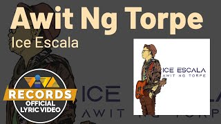 Awit Ng Torpe - Ice Escala [Official Lyric Video]