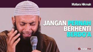Mutiara Hikmah Jangan Pernah Berhenti Berdoa Ustadz Dr Syafiq Riza Basalamah M A